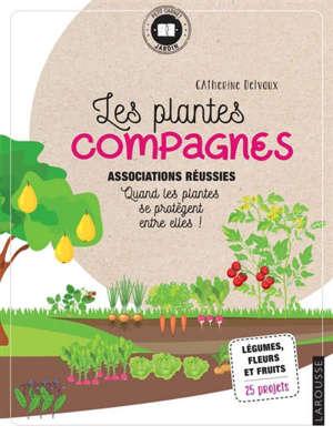 Les plantes compagnes : associations réussies, quand les plantes se protègent entre elles : légumes, fleurs et fruits, 25 projets