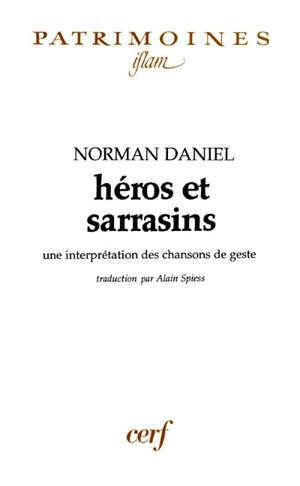 Héros et Sarrasins : une interprétation des chansons de geste