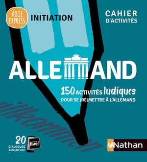 Allemand : 150 activités ludiques pour se (re)mettre à l'allemand : cahier d'activités