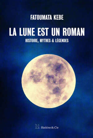 La Lune est un roman : histoire, mythes & légendes