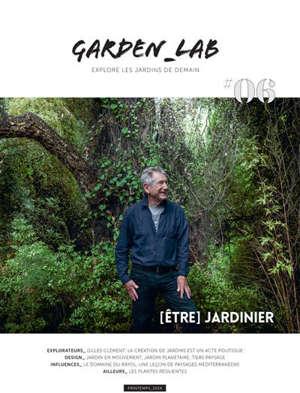 Garden_Lab : explore les jardins de demain. n° 6, Etre jardinier : Gilles Clément