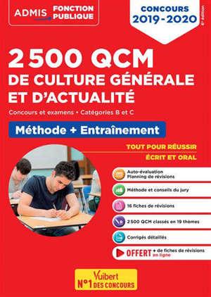 2.500 QCM de culture générale et d'actualité : concours et examens, catégories B et C : méthode + entraînement, tout pour réussir écrit et oral, concours 2019-2020