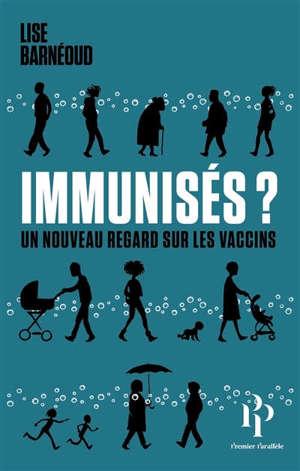 Immunisés ? : un nouveau regard sur les vaccins