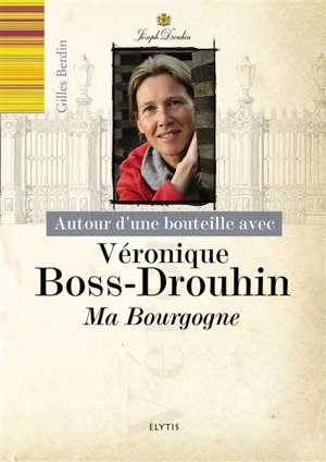 Autour d'une bouteille avec Véronique Boss-Drouhin : ma Bourgogne