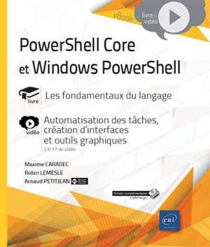 PowerShell Core et Windows PowerShell : livre, les fondamentaux du langage : vidéo, automatisation des tâches, création d'interfaces et d'outils graphiques