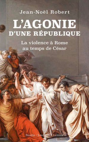 L'agonie d'une République : la violence à Rome au temps de César