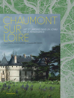 Chaumont-sur-Loire : art et jardins dans un joyau de la Renaissance