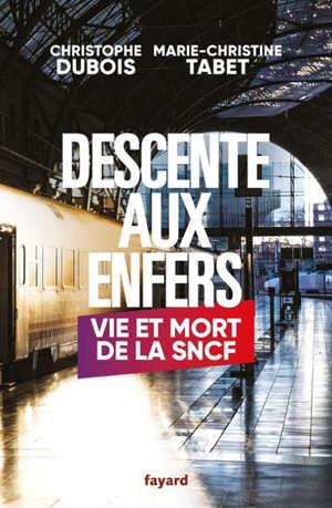 Descente aux enfers : vie et mort de la SNCF