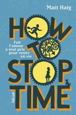 How to stop time : fuir l'amour à tout prix pour rester en vie