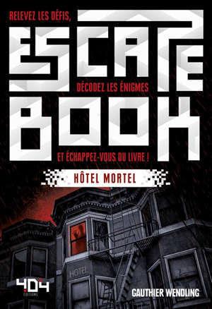 Escape book : hôtel mortel : relevez les défis, décodez les énigmes et échappez-vous du livre !