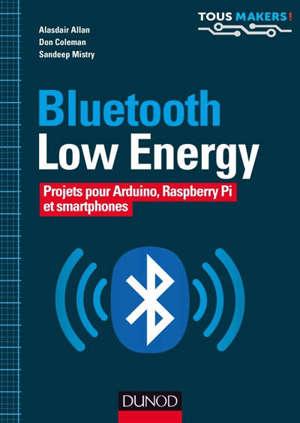 Bluetooth low energy : projets pour Arduino, Raspberry Pi et smartphones