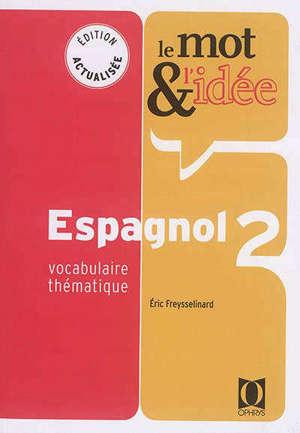 Le mot & l'idée, espagnol 2 : vocabulaire thématique