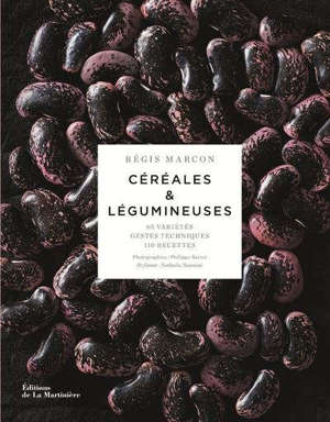 Céréales & légumineuses : 65 variétés, gestes techniques, 110 recettes