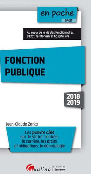 Fonction publique 2018-2019 : les points clés sur le statut, l'entrée, la carrière, les droits et obligations, la déontologie