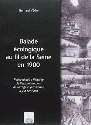 Balade écologique au fil de la Seine en 1900 : petite histoire illustrée de l'assainissement de la région parisienne il y a cent ans