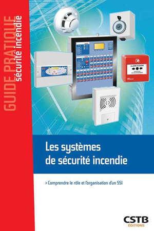 Les systèmes de sécurité incendie : comprendre le rôle et l'organisation d'un SSI