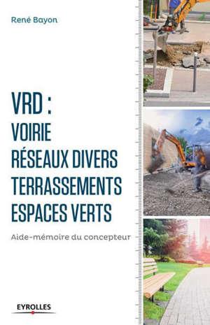 VRD : voirie, réseaux divers, terrassements, espaces verts : aide-mémoire du concepteur
