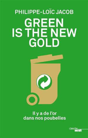 Green is the new gold : il y a de l'or dans nos poubelles