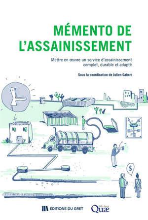 Mémento de l'assainissement : mettre en oeuvre un service d'assainissement complet, durable et adapté