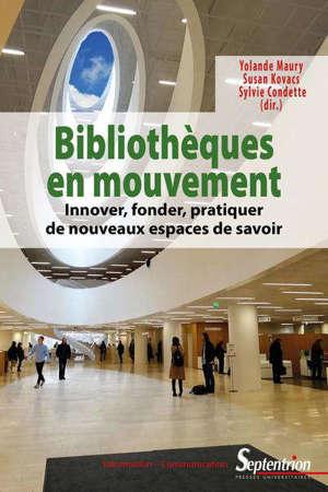Bibliothèques en mouvement : innover, fonder, pratiquer de nouveaux espaces de savoirs