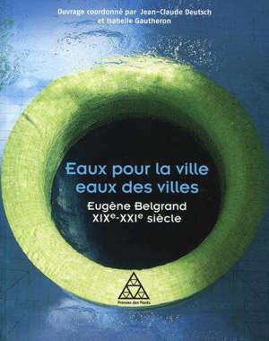Eaux pour la ville, eaux des villes : Eugène Belgrand, XIXe-XXIe siècle
