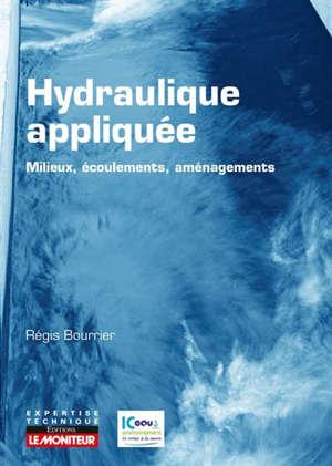 Hydraulique appliquée : milieux, écoulements, aménagements
