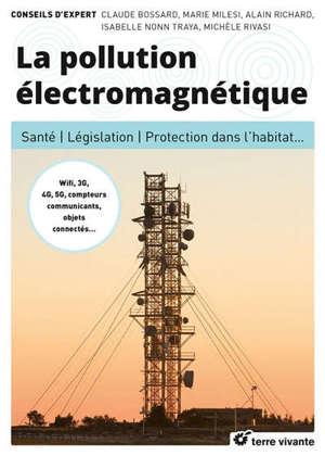 La pollution électromagnétique : santé, législation, protection dans l'habitat...