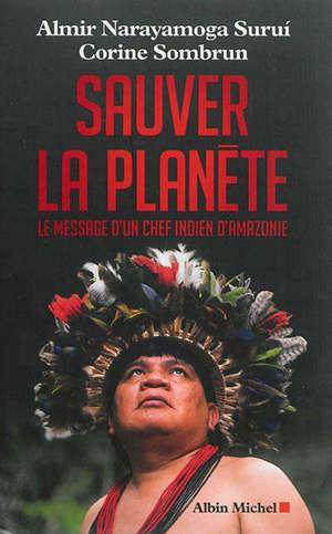 Sauver la planète : le message d'un chef indien d'Amazonie