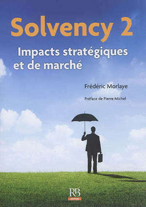 Solvency 2 : impacts stratégiques et de marché