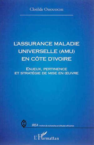 L'assurance maladie universelle (AMU) en Côte d'Ivoire : enjeux, pertinence et stratégie de mise en oeuvre
