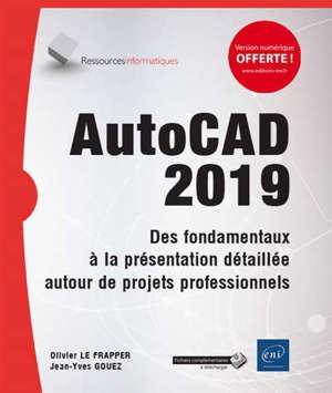 AutoCAD 2019 : des fondamentaux à la présentation détaillée autour de projets professionnels