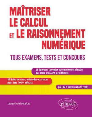 Maîtriser le calcul et le raisonnement numérique : tous examens, tests et concours