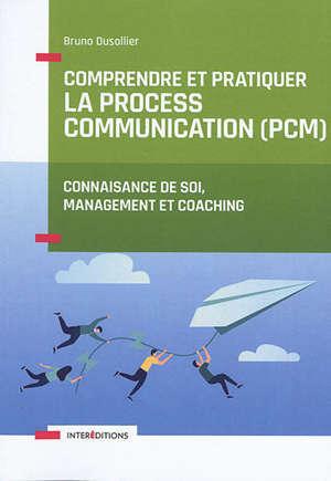 Comprendre et pratiquer la process communication (PCM) : un outil de connaissance de soi, management et coaching