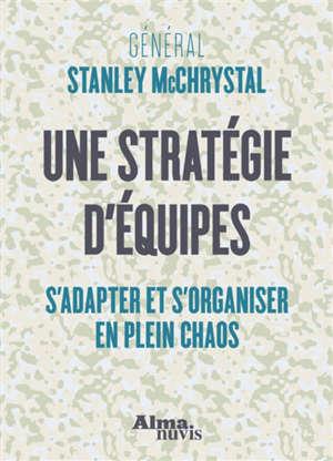 Une stratégie d'équipes : s'adapter et s'organiser en plein chaos