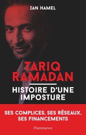 Tariq Ramadan : histoire d'une imposture