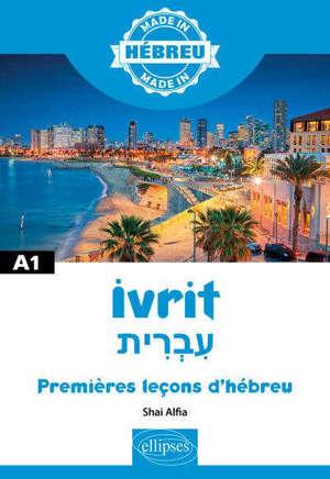 Ivrit : premières leçons d'hébreu : A1