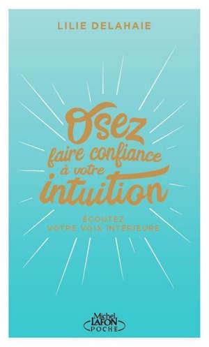 Osez faire confiance à votre intuition : le jour où j'ai décidé de m'écouter