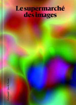 Le supermarché des images : exposition, Paris, Jeu de paume, du 10 février au 7 juin 2020