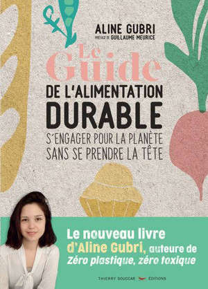 Le guide de l'alimentation durable : s'engager pour la planète sans se prendre la tête
