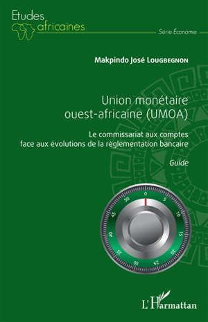 Union monétaire ouest-africaine (Umoa) : le commissariat aux comptes face aux évolutions de la règlementation bancaire : guide
