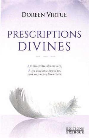 Prescriptions divines : utilisez votre sixième sens : des solutions spirituelles pour vous et vos êtres chers