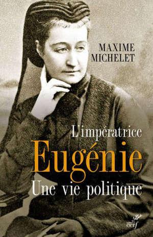 L'impératrice Eugénie : une vie politique