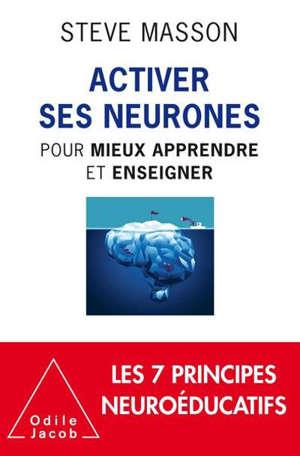 Activer ses neurones pour mieux apprendre et enseigner : les 7 principes neuroéducatifs