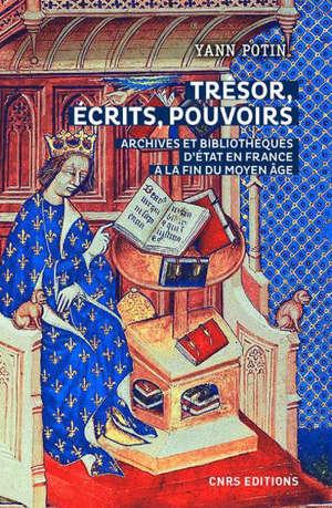 Trésors, écrits, pouvoirs : archives et bibliothèques d'Etat en France à la fin du Moyen Age