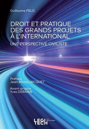 Droit et pratique des grands projets à l'international : une perspective civiliste