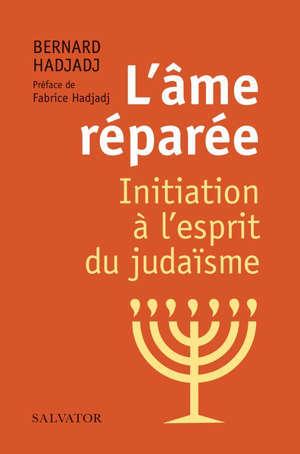 L'âme réparée : initiation à l'esprit du judaïsme