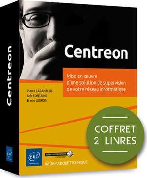 Centreon : mise en oeuvre d'une solution de supervision de votre réseau informatique : coffret 2 livres