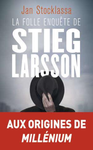 La folle enquête de Stieg Larsson : sur la trace des assassins d'Olof Palme