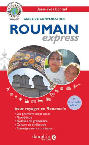 Roumain express : langue officielle de la Roumanie : guide de conversation, les premiers mots utiles, notions de grammaire, culture et civilisation, renseignements pratiques