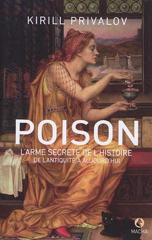 Poison, l'arme secrète de l'histoire : de l'Antiquité à aujourd'hui